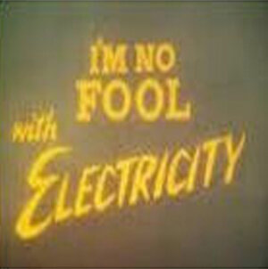 I'm No Fool with Electricity