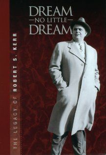 Dream No Little Dream: The Life and Legacy of Robert S. Kerr